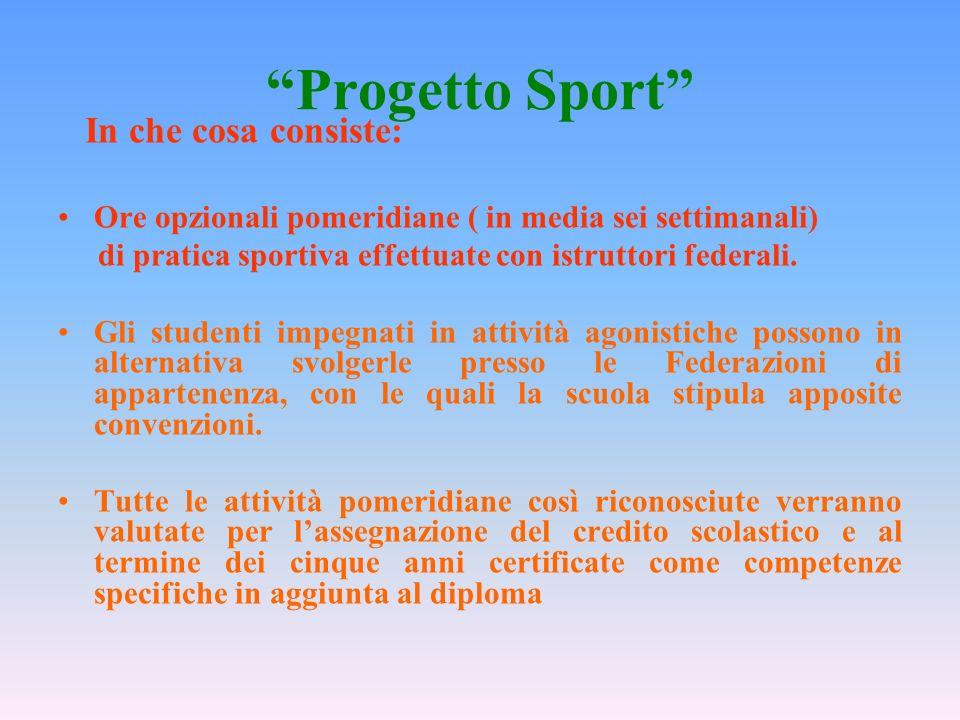 Progetto Sport In che cosa consiste: Ore opzionali pomeridiane ( in media sei settimanali) di pratica sportiva effettuate con istruttori federali.