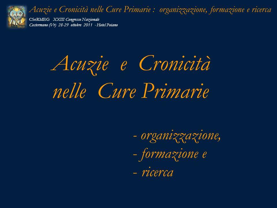 CSeRMEG XXIII Congresso Nazionale Costermano (Vr) 28-29 ottobre 2011 - Hotel Poiano Acuzie e Cronicità nelle Cure Primarie : organizzazione, formazion
