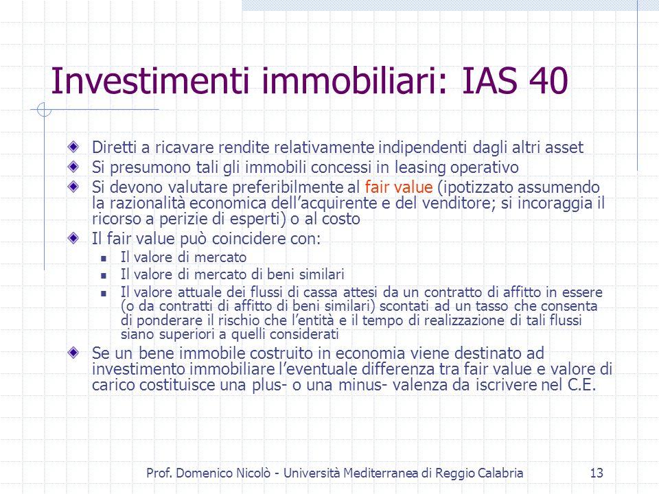 Prof. Domenico Nicolò - Università Mediterranea di Reggio Calabria13 Investimenti immobiliari: IAS 40 Diretti a ricavare rendite relativamente indipen