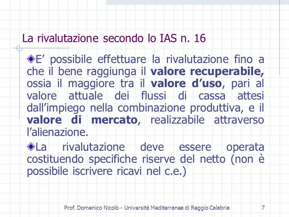 Prof. Domenico Nicolò - Università Mediterranea di Reggio Calabria7 La rivalutazione secondo lo IAS n. 16 E possibile effettuare la rivalutazione fino