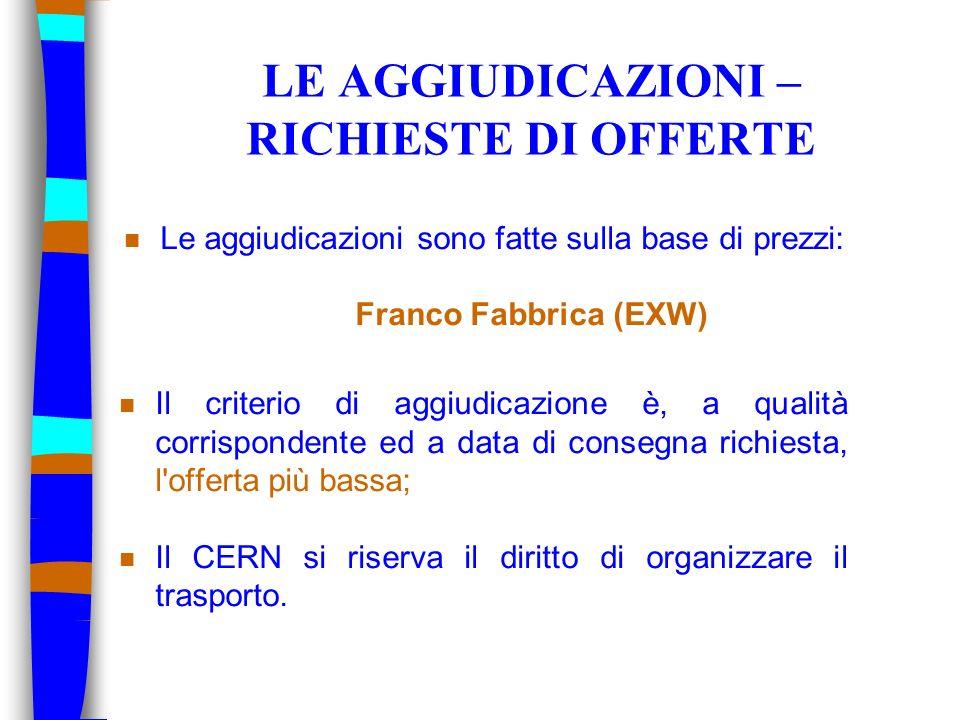 LE OFFERTE n Le offerte devono essere espresse in franchi svizzeri o nella valuta preponderante (valuta nazionale o delle spese principali). n Aggiudi
