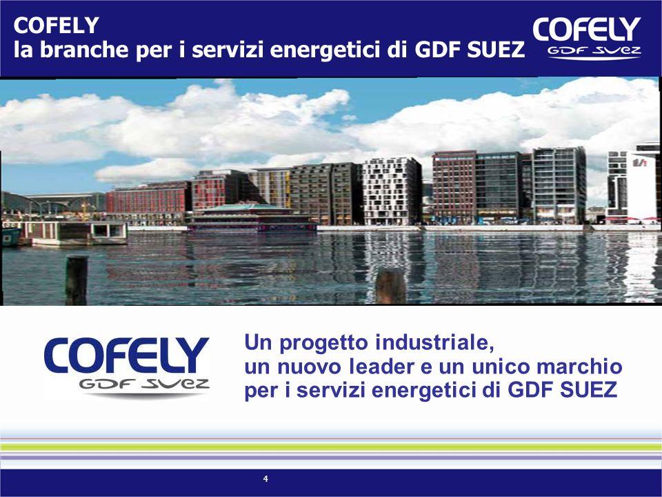 4 COFELY la branche per i servizi energetici di GDF SUEZ Un progetto industriale, un nuovo leader e un unico marchio per i servizi energetici di GDF SUEZ