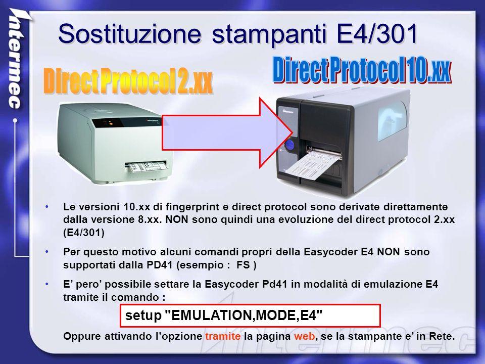 Sostituzione stampanti E4/301 Le versioni 10.xx di fingerprint e direct protocol sono derivate direttamente dalla versione 8.xx. NON sono quindi una e