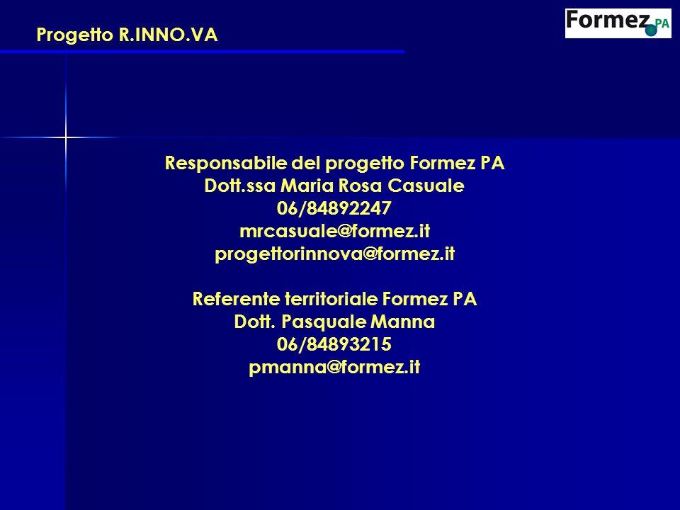 Responsabile del progetto Formez PA Dott.ssa Maria Rosa Casuale 06/84892247 mrcasuale@formez.it progettorinnova@formez.it Referente territoriale Formez PA Dott.
