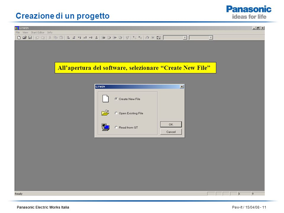 Panasonic Electric Works Italia Pew-It / 15/04/08 - 11 Allapertura del software, selezionare Create New File Creazione di un progetto