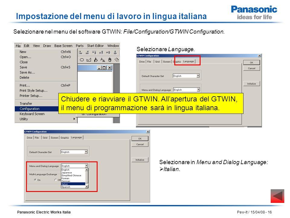 Panasonic Electric Works Italia Pew-It / 15/04/08 - 16 Impostazione del menu di lavoro in lingua italiana Selezionare nel menu del software GTWIN: Fil