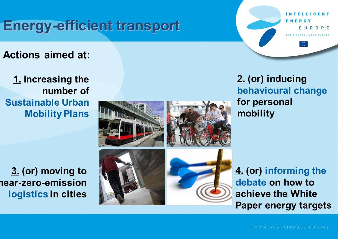 Energy-efficient transport Actions aimed at: 1. Increasing the number of Sustainable Urban Mobility Plans 2. (or) inducing behavioural change for pers