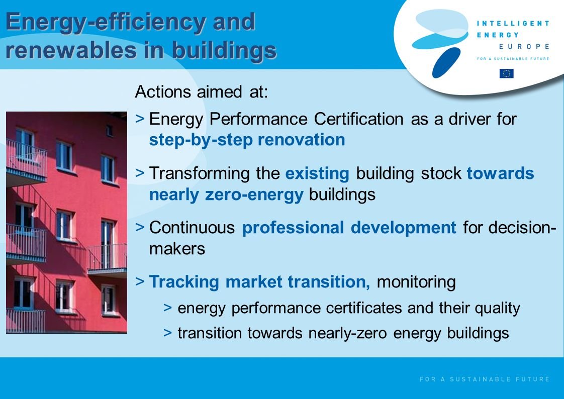 Energy-efficiency and renewables in buildings Actions aimed at: >Energy Performance Certification as a driver for step-by-step renovation >Transformin