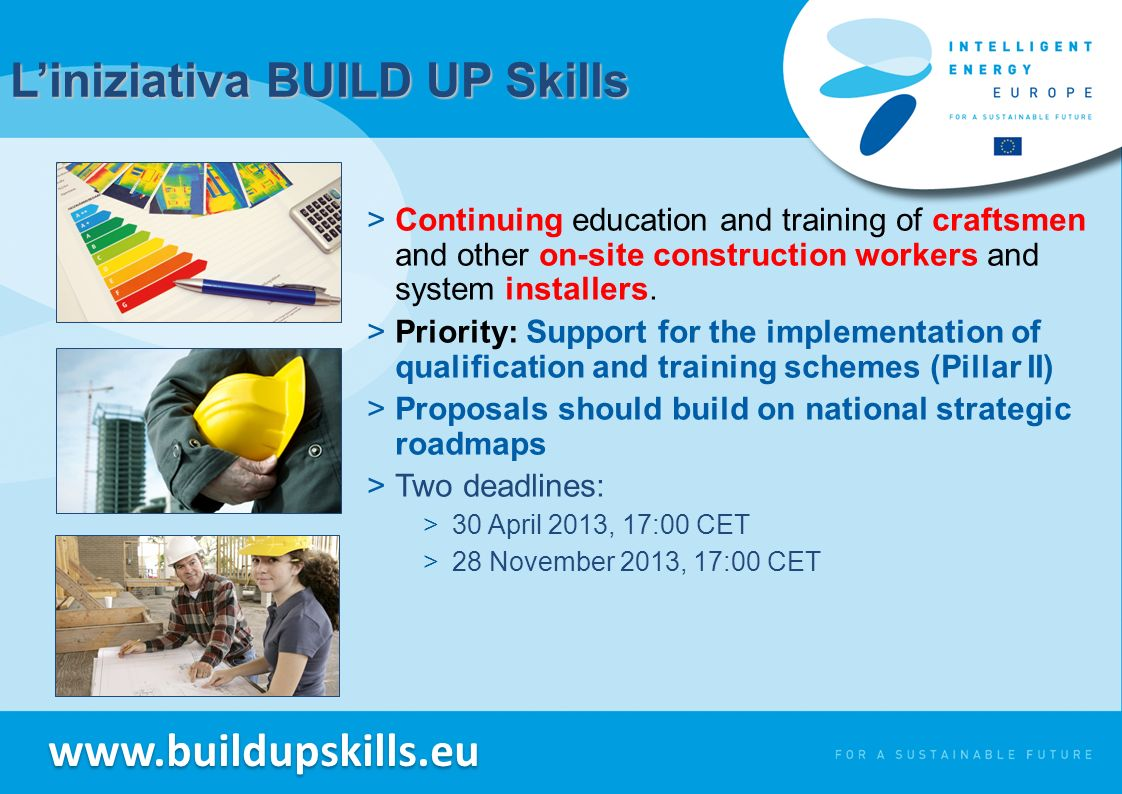 Liniziativa BUILD UP Skills >Continuing education and training of craftsmen and other on-site construction workers and system installers. >Priority: S