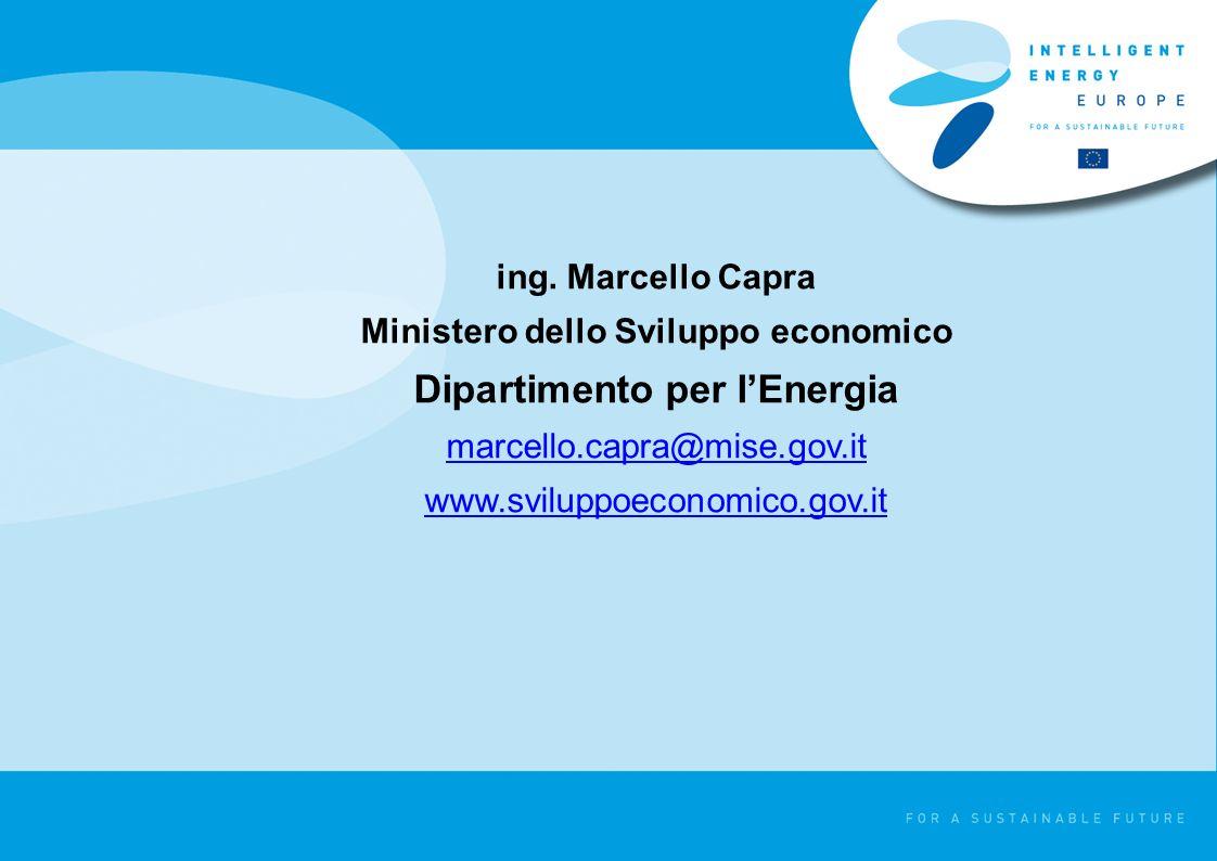 ing. Marcello Capra Ministero dello Sviluppo economico Dipartimento per lEnergia marcello.capra@mise.gov.it www.sviluppoeconomico.gov.it