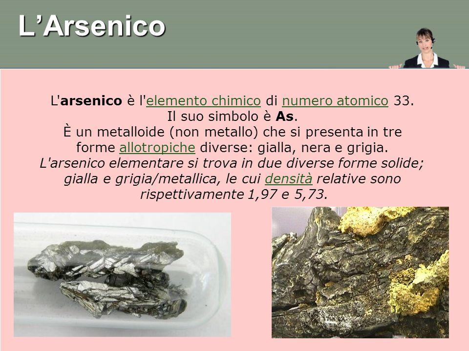 L arsenico può essere trovato naturalmente sulla terra in piccole concentrazioni.