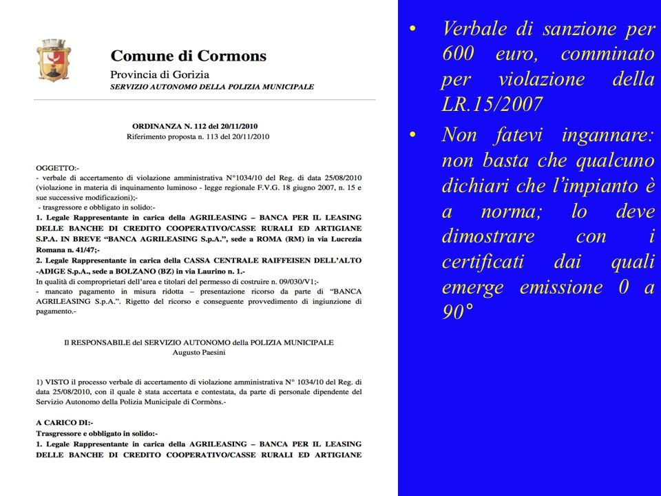 Verbale di sanzione per 600 euro, comminato per violazione della LR.15/2007 Non fatevi ingannare: non basta che qualcuno dichiari che l impianto è a norma; lo deve dimostrare con i certificati dai quali emerge emissione 0 a 90°