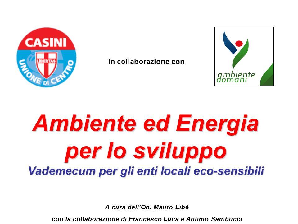 Ambiente ed Energia per lo sviluppo Vademecum per gli enti locali eco-sensibili In collaborazione con A cura dellOn. Mauro Libè con la collaborazione
