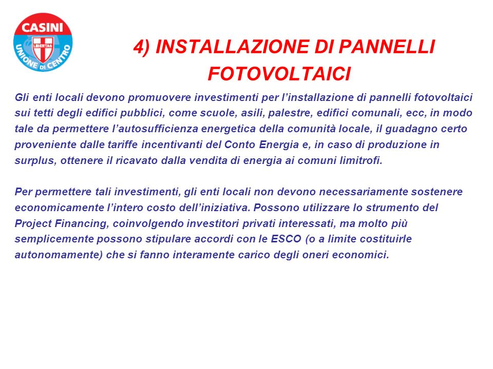 4) INSTALLAZIONE DI PANNELLI FOTOVOLTAICI Gli enti locali devono promuovere investimenti per linstallazione di pannelli fotovoltaici sui tetti degli e