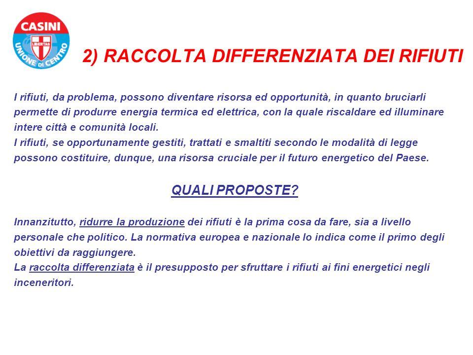 2) RACCOLTA DIFFERENZIATA DEI RIFIUTI I rifiuti, da problema, possono diventare risorsa ed opportunità, in quanto bruciarli permette di produrre energ