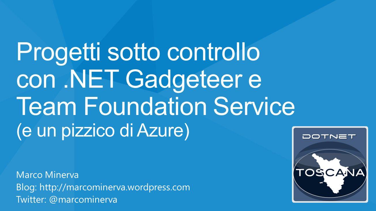 Progetti sotto controllo con.NET Gadgeteer e Team Foundation Service (e un pizzico di Azure) Marco Minerva Blog: http://marcominerva.wordpress.com Twitter: @marcominerva