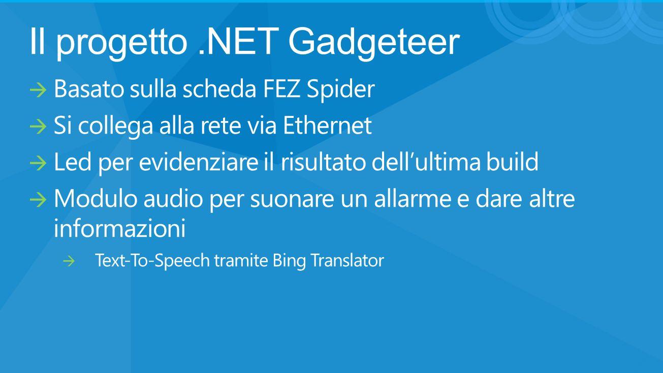 Il progetto.NET Gadgeteer Basato sulla scheda FEZ Spider Si collega alla rete via Ethernet Led per evidenziare il risultato dellultima build Modulo audio per suonare un allarme e dare altre informazioni Text-To-Speech tramite Bing Translator