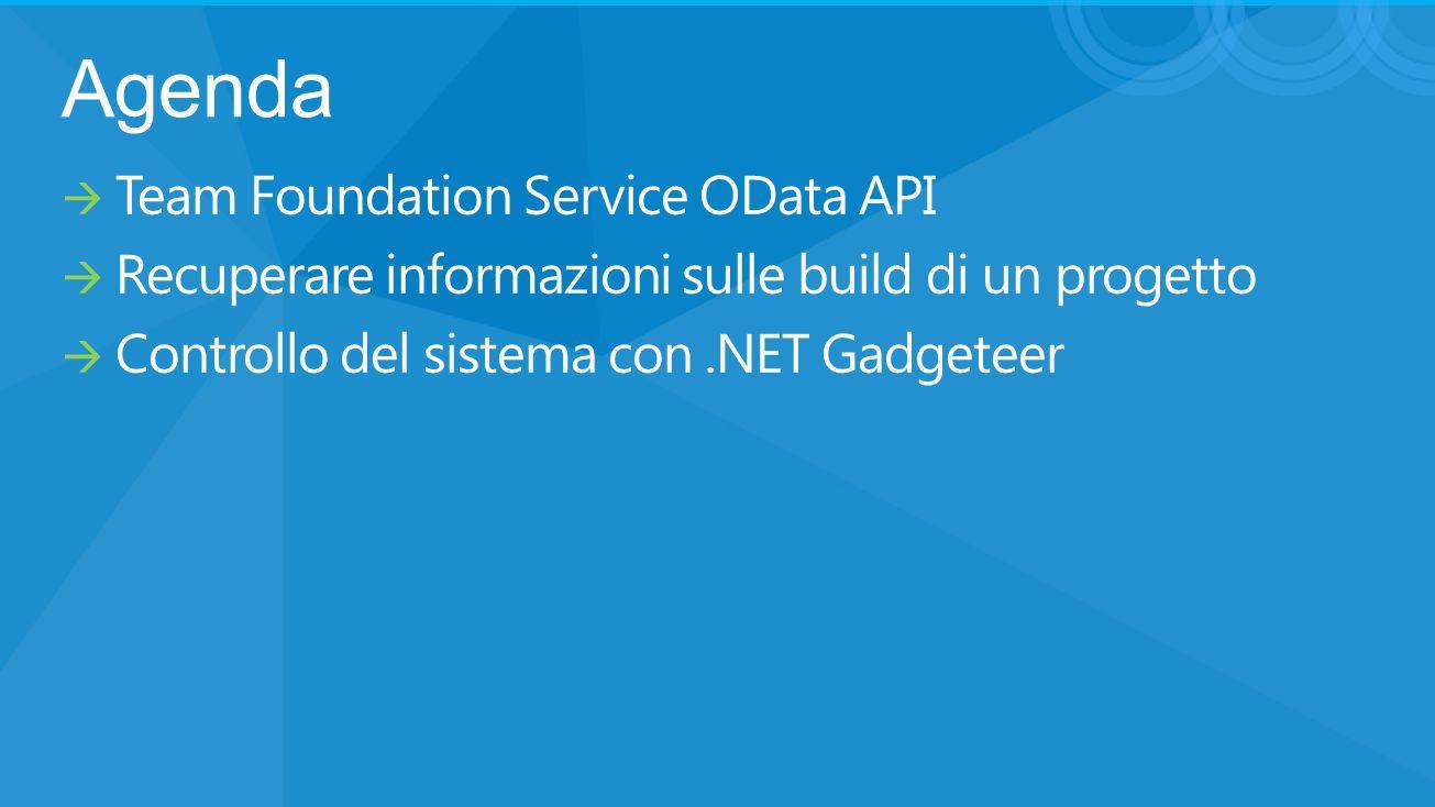 Agenda Team Foundation Service OData API Recuperare informazioni sulle build di un progetto Controllo del sistema con.NET Gadgeteer