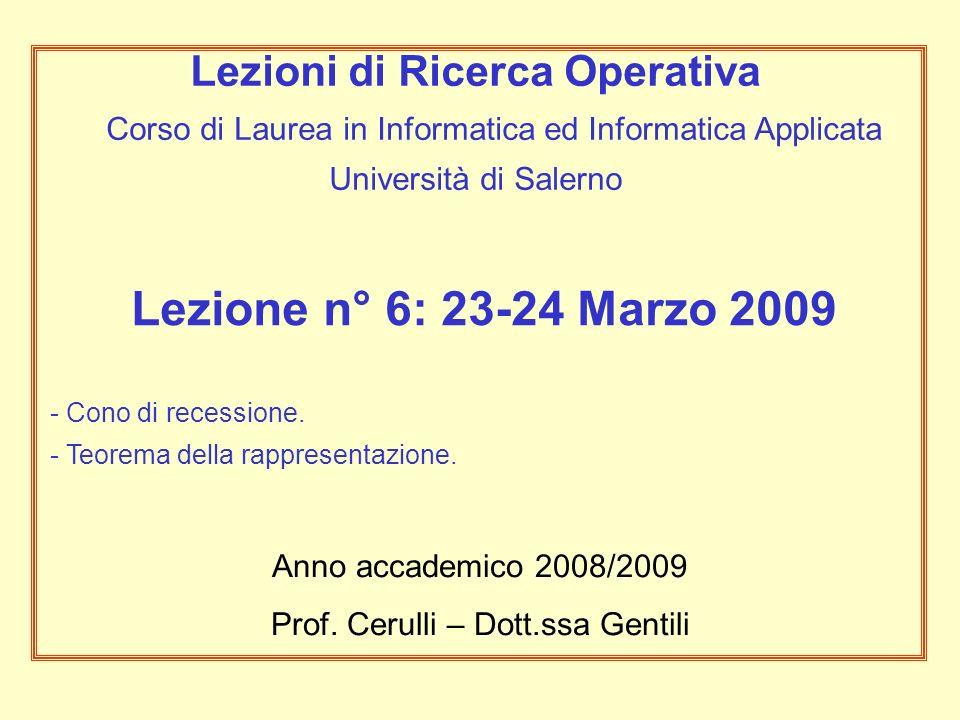 Lezione n° 6: 23-24 Marzo 2009 - Cono di recessione. - Teorema della rappresentazione. Anno accademico 2008/2009 Prof. Cerulli – Dott.ssa Gentili Lezi