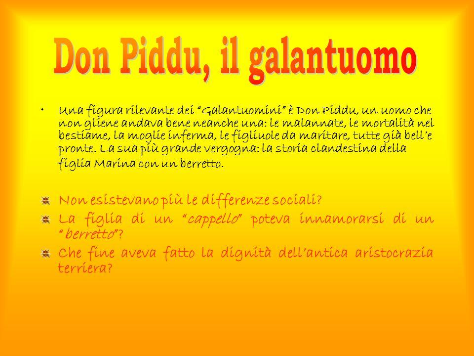 Una figura rilevante dei Galantuomini è Don Piddu, un uomo che non gliene andava bene neanche una: le malannate, le mortalità nel bestiame, la moglie