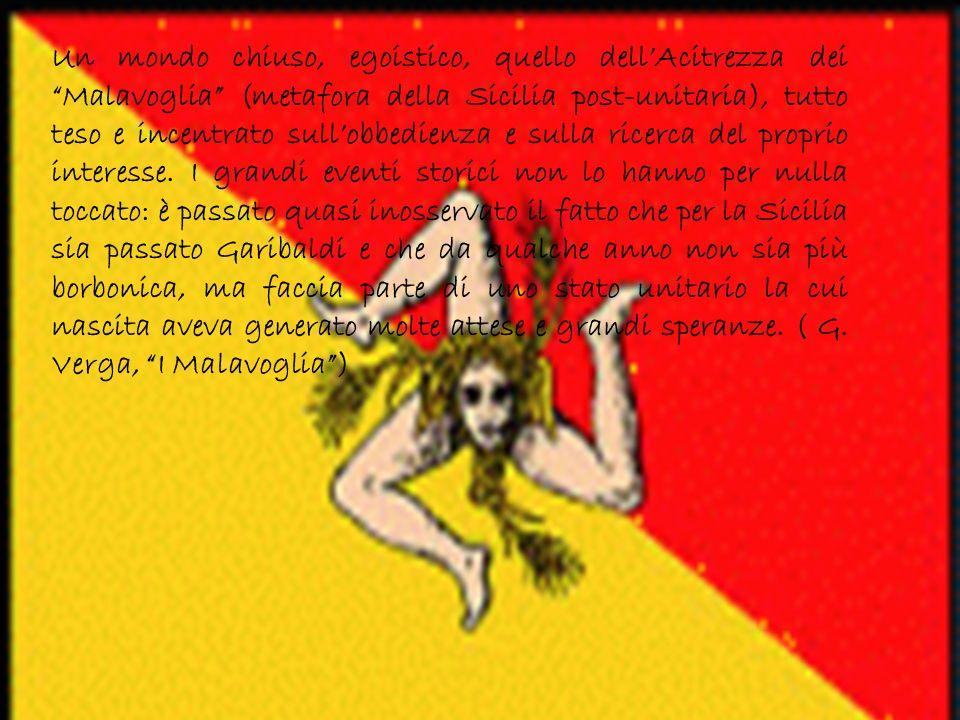 Un mondo chiuso, egoistico, quello dell Acitrezza dei Malavoglia (metafora della Sicilia post-unitaria), tutto teso e incentrato sull obbedienza e sul
