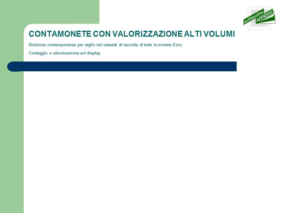 CONTAMONETE CON VALORIZZAZIONE ALTI VOLUMI Divisione contemporanea per taglio nei cassetti di raccolta di tutte le monete Euro Conteggio e valorizzazione sul display