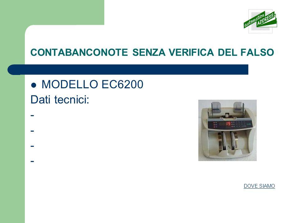 CONTABANCONOTE SENZA VERIFICA DEL FALSO MODELLO EC6200 Dati tecnici: - DOVE SIAMO