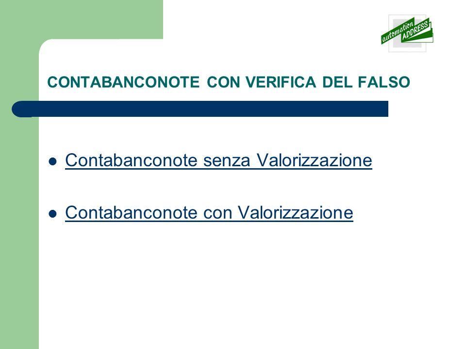 CONTABANCONOTE CON VERIFICA DEL FALSO Contabanconote senza Valorizzazione Contabanconote con Valorizzazione