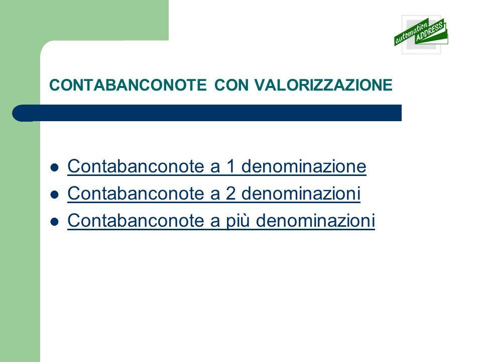 CONTABANCONOTE CON VALORIZZAZIONE Contabanconote a 1 denominazione Contabanconote a 2 denominazioni Contabanconote a più denominazioni