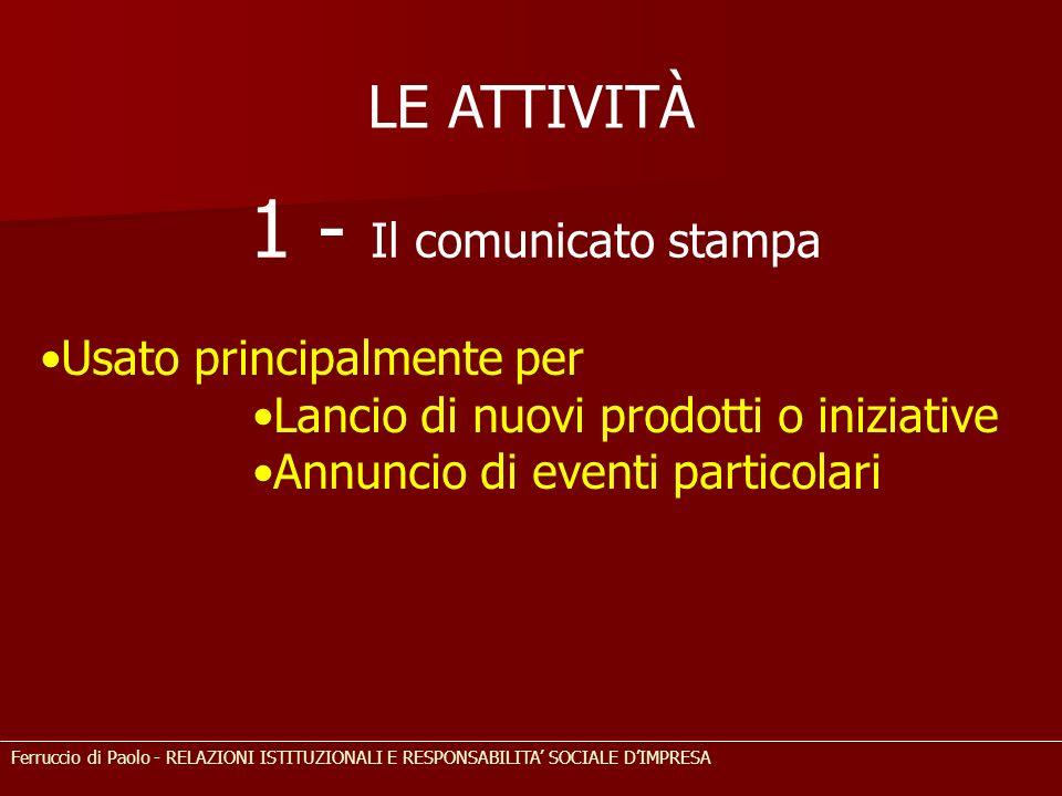 LE ATTIVITÀ 1 - Il comunicato stampa Usato principalmente per Lancio di nuovi prodotti o iniziative Annuncio di eventi particolari Ferruccio di Paolo