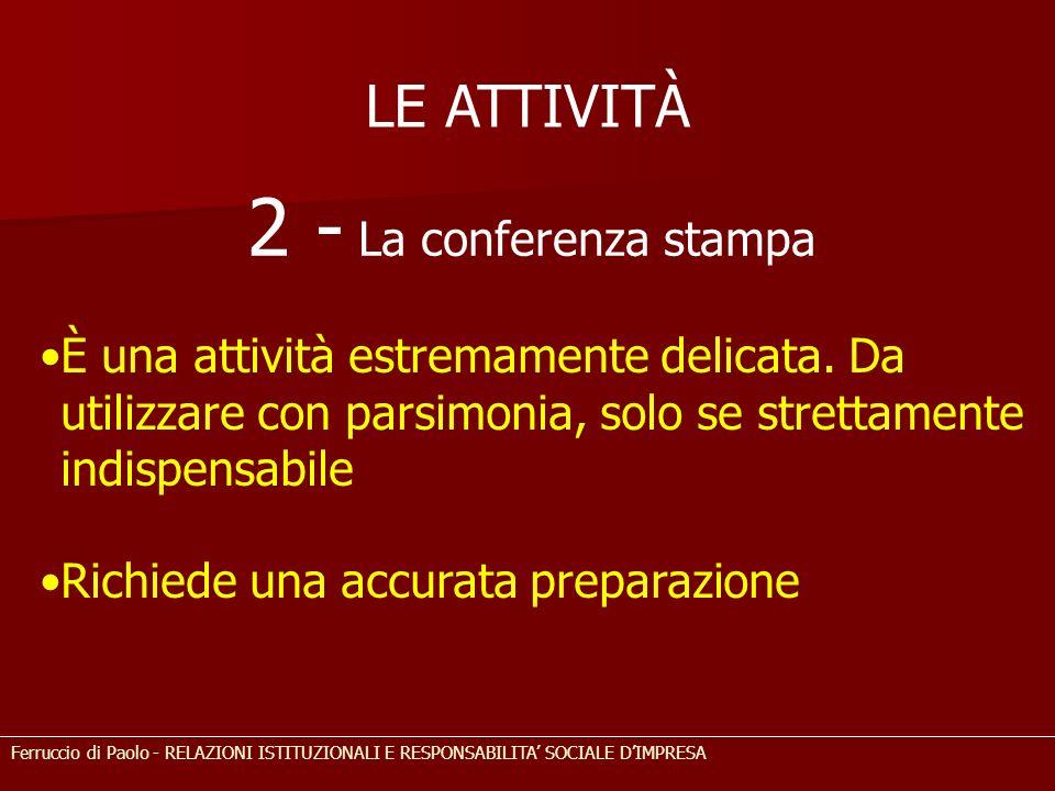 LE ATTIVITÀ 2 - La conferenza stampa È una attività estremamente delicata. Da utilizzare con parsimonia, solo se strettamente indispensabile Richiede