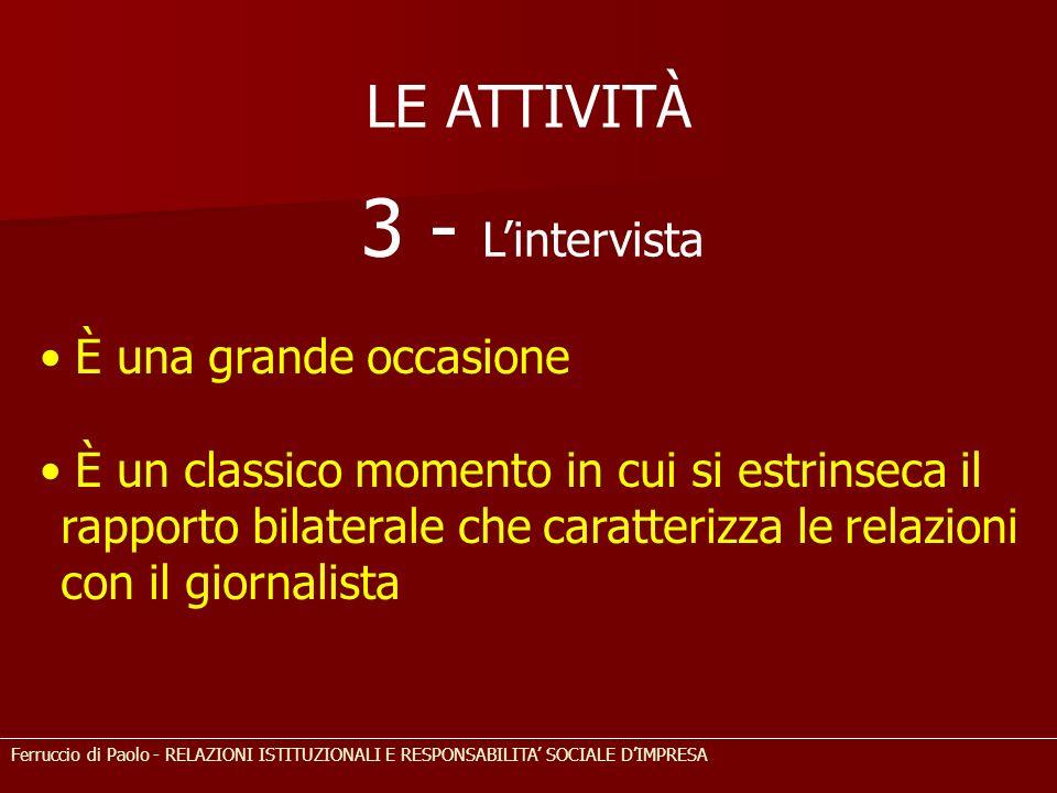 LE ATTIVITÀ 3 - Lintervista È una grande occasione È un classico momento in cui si estrinseca il rapporto bilaterale che caratterizza le relazioni con