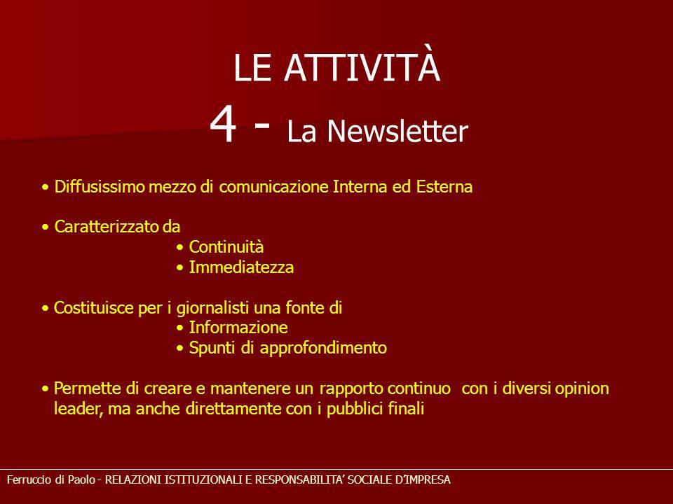 LE ATTIVITÀ 4 - La Newsletter Diffusissimo mezzo di comunicazione Interna ed Esterna Caratterizzato da Continuità Immediatezza Costituisce per i giorn