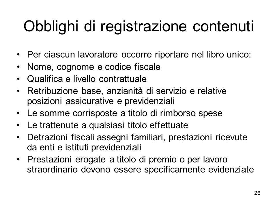 26 Obblighi di registrazione contenuti Per ciascun lavoratore occorre riportare nel libro unico: Nome, cognome e codice fiscale Qualifica e livello co