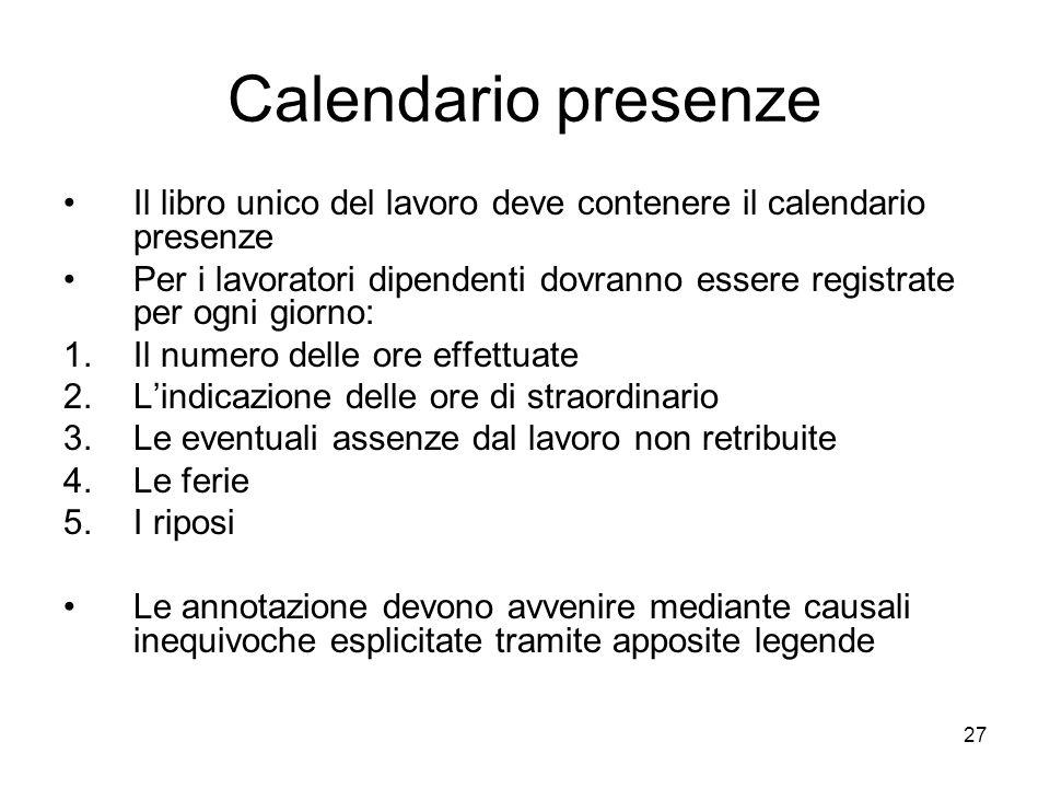 27 Calendario presenze Il libro unico del lavoro deve contenere il calendario presenze Per i lavoratori dipendenti dovranno essere registrate per ogni