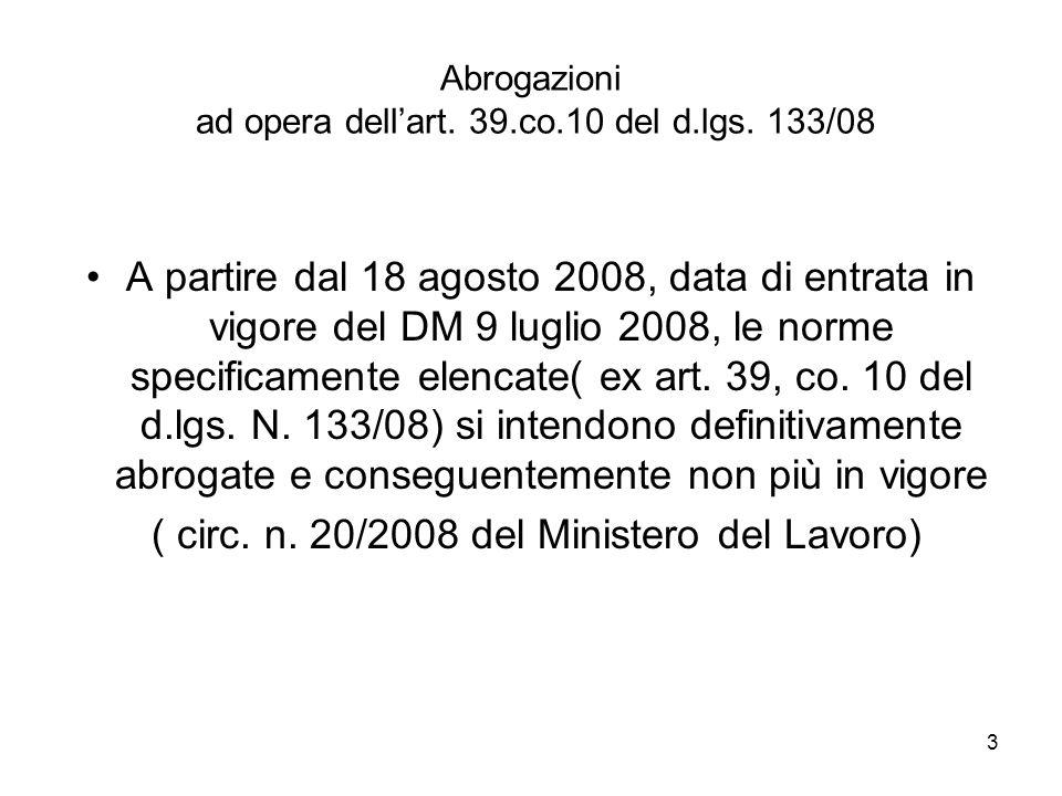 3 Abrogazioni ad opera dellart. 39.co.10 del d.lgs. 133/08 A partire dal 18 agosto 2008, data di entrata in vigore del DM 9 luglio 2008, le norme spec