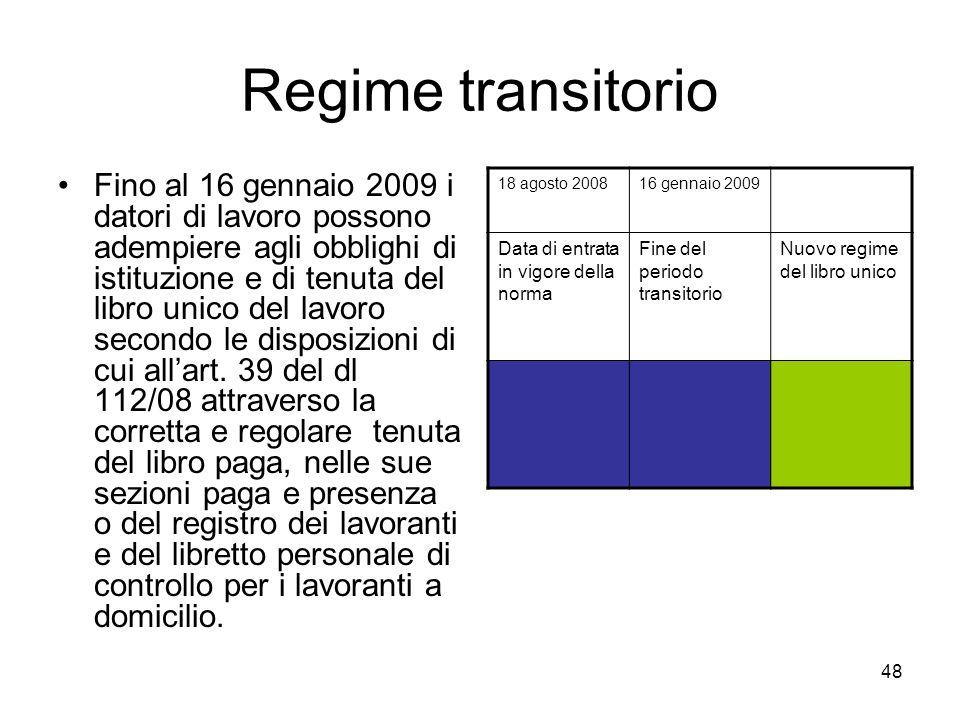 48 Regime transitorio Fino al 16 gennaio 2009 i datori di lavoro possono adempiere agli obblighi di istituzione e di tenuta del libro unico del lavoro