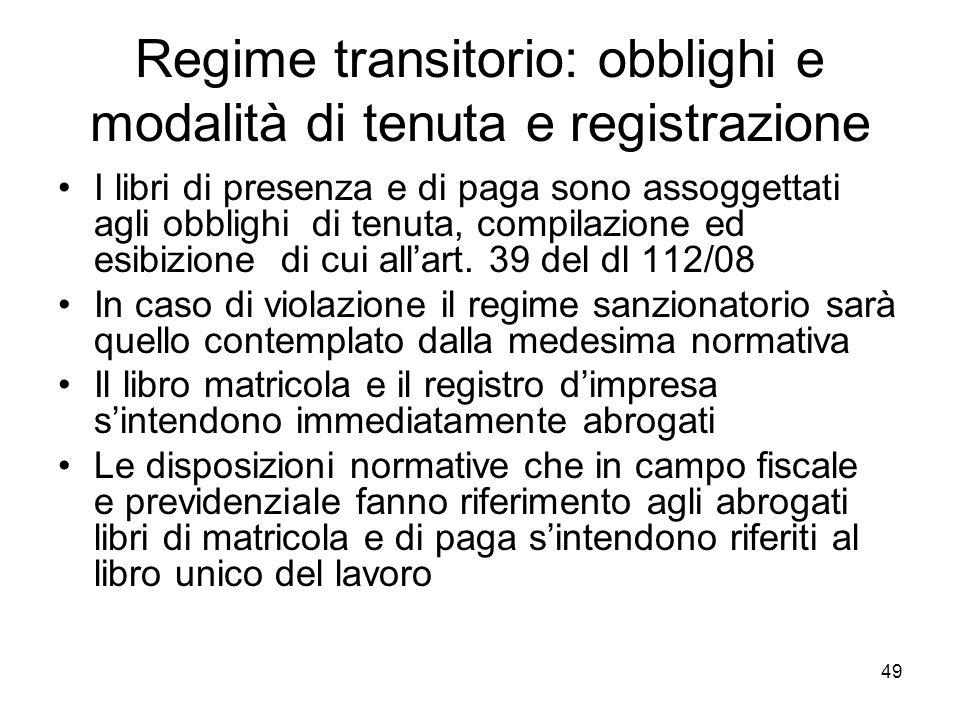 49 Regime transitorio: obblighi e modalità di tenuta e registrazione I libri di presenza e di paga sono assoggettati agli obblighi di tenuta, compilaz