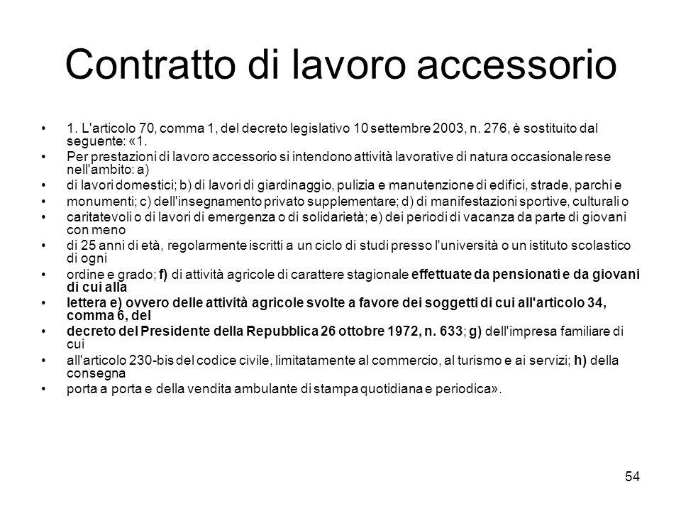 54 Contratto di lavoro accessorio 1. L'articolo 70, comma 1, del decreto legislativo 10 settembre 2003, n. 276, è sostituito dal seguente: «1. Per pre