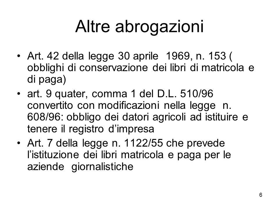 6 Altre abrogazioni Art. 42 della legge 30 aprile 1969, n. 153 ( obblighi di conservazione dei libri di matricola e di paga) art. 9 quater, comma 1 de