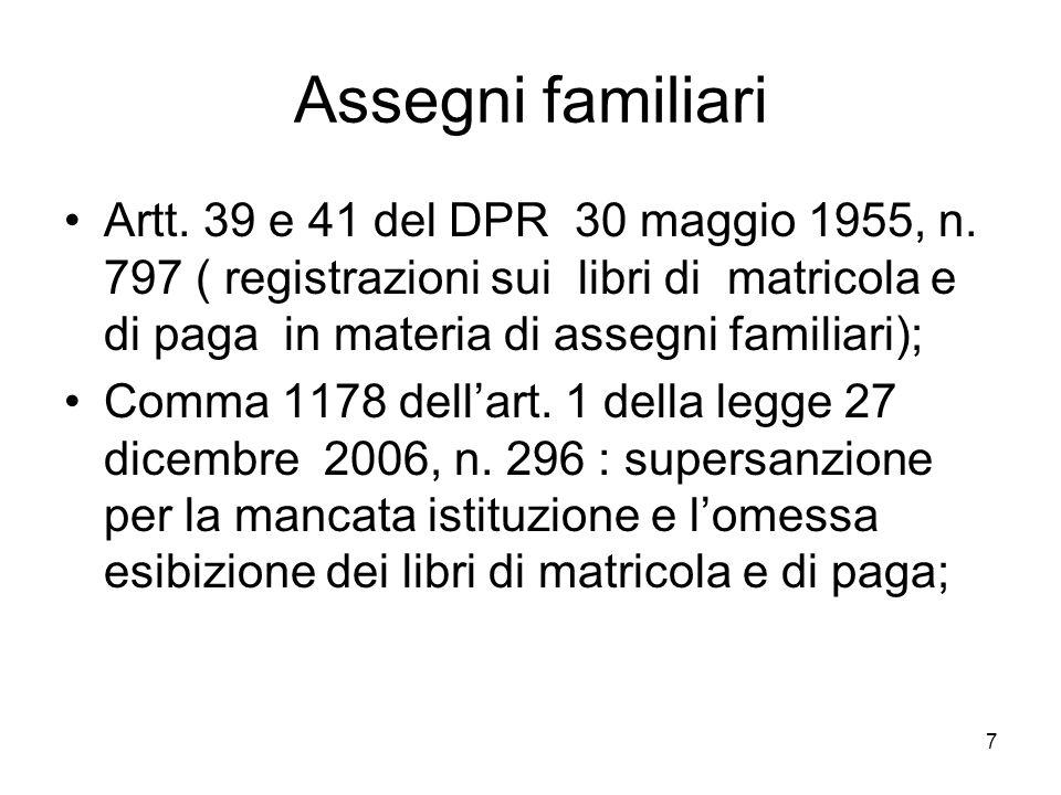 7 Assegni familiari Artt. 39 e 41 del DPR 30 maggio 1955, n. 797 ( registrazioni sui libri di matricola e di paga in materia di assegni familiari); Co