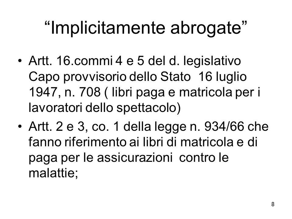 8 Implicitamente abrogate Artt. 16.commi 4 e 5 del d. legislativo Capo provvisorio dello Stato 16 luglio 1947, n. 708 ( libri paga e matricola per i l