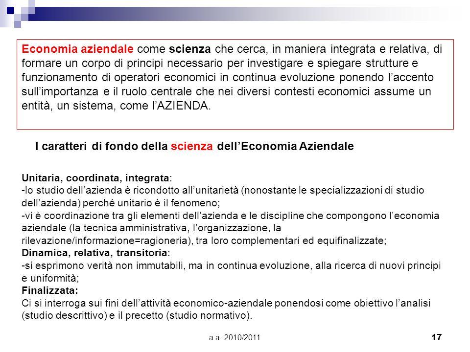 a.a. 2010/201117 Economia aziendale come scienza che cerca, in maniera integrata e relativa, di formare un corpo di principi necessario per investigar
