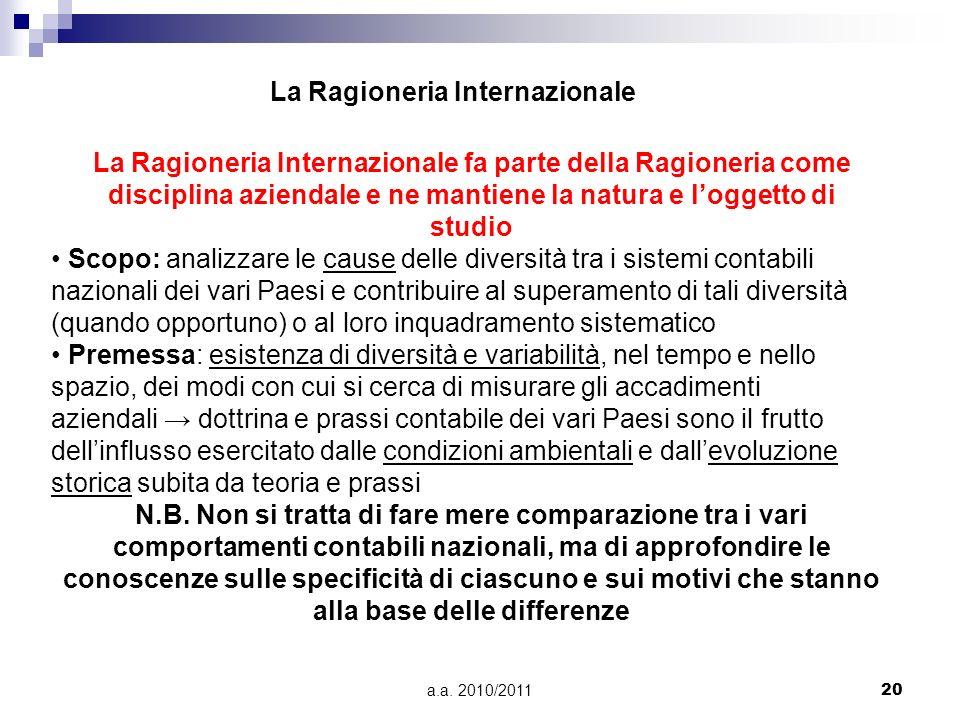 a.a. 2010/201120 La Ragioneria Internazionale La Ragioneria Internazionale fa parte della Ragioneria come disciplina aziendale e ne mantiene la natura