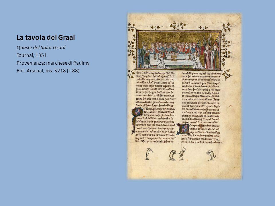 La tavola del Graal Queste del Saint Graal Tournai, 1351 Provenienza: marchese di Paulmy BnF, Arsenal, ms. 5218 (f. 88)
