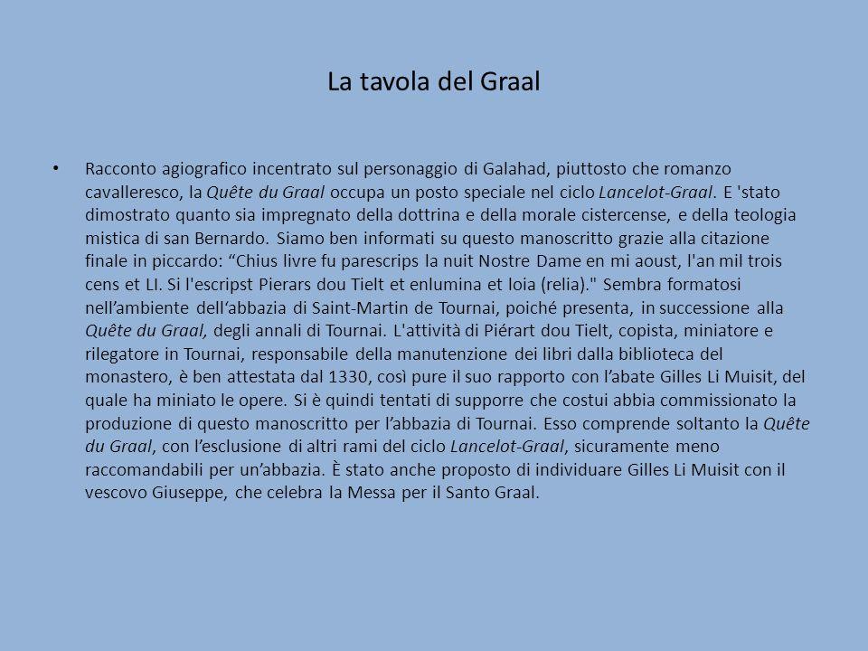 La tavola del Graal Racconto agiografico incentrato sul personaggio di Galahad, piuttosto che romanzo cavalleresco, la Quête du Graal occupa un posto