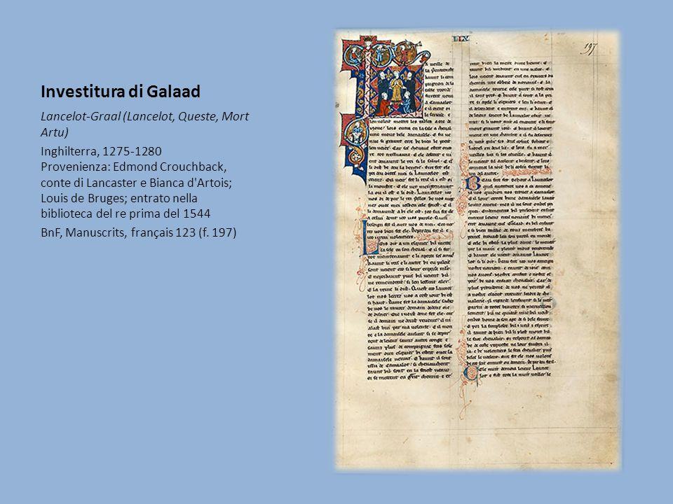 Investitura di Galaad Lancelot-Graal (Lancelot, Queste, Mort Artu) Inghilterra, 1275-1280 Provenienza: Edmond Crouchback, conte di Lancaster e Bianca