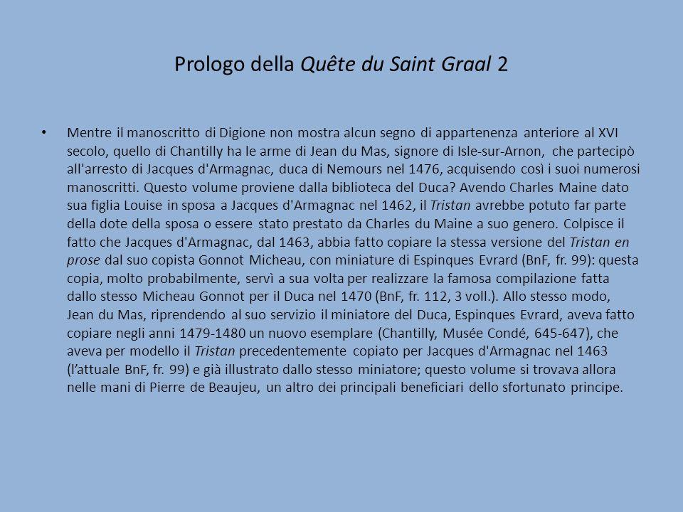 Prologo della Quête du Saint Graal 2 Mentre il manoscritto di Digione non mostra alcun segno di appartenenza anteriore al XVI secolo, quello di Chanti