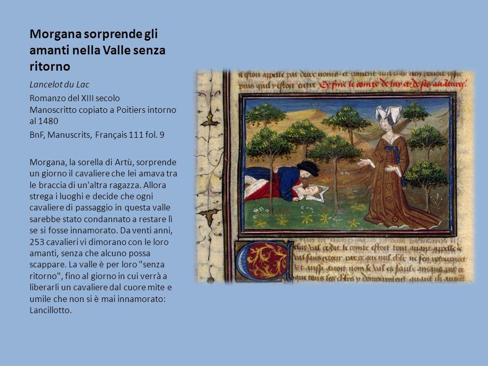 Morgana sorprende gli amanti nella Valle senza ritorno Lancelot du Lac Romanzo del XIII secolo Manoscritto copiato a Poitiers intorno al 1480 BnF, Manuscrits, Français 111 fol.