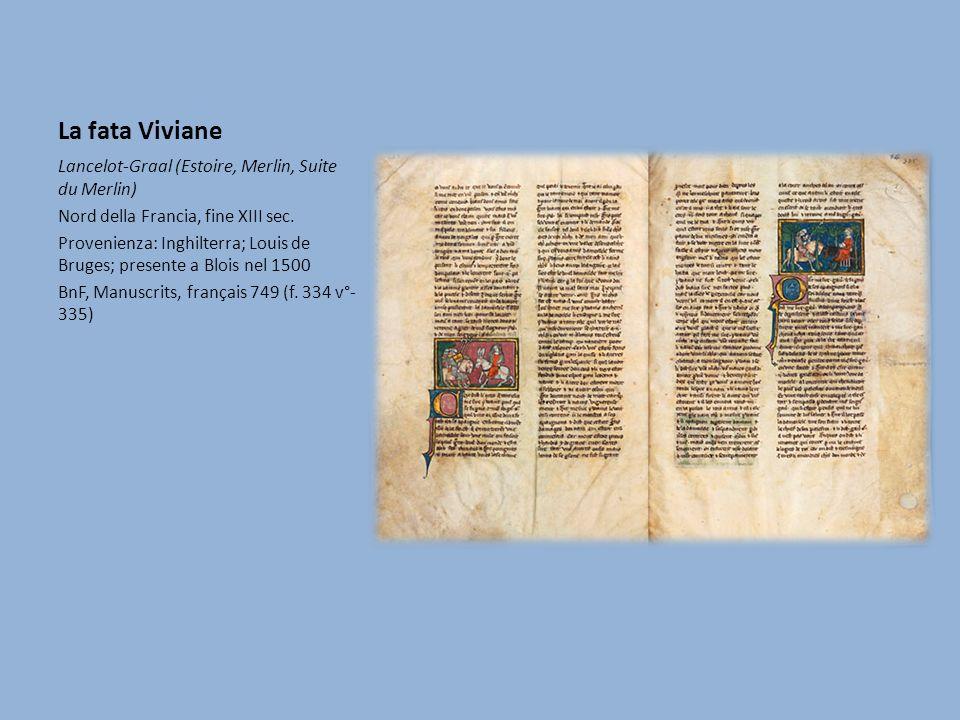 La fata Viviane Lancelot-Graal (Estoire, Merlin, Suite du Merlin) Nord della Francia, fine XIII sec.